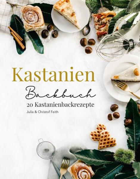 Kastanien Backbuch - Ein Backbuch von Dad & Daughter FOOD GESCHICHTEN